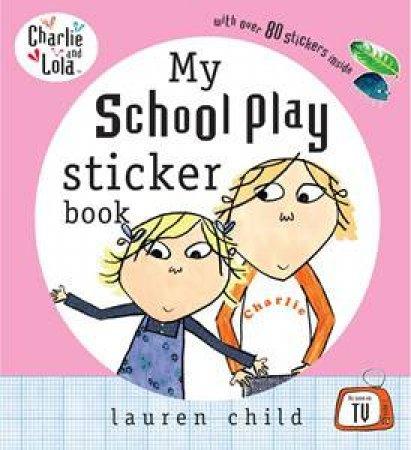 Charlie & Lola: My School Play Sticker Book by Lauren Child