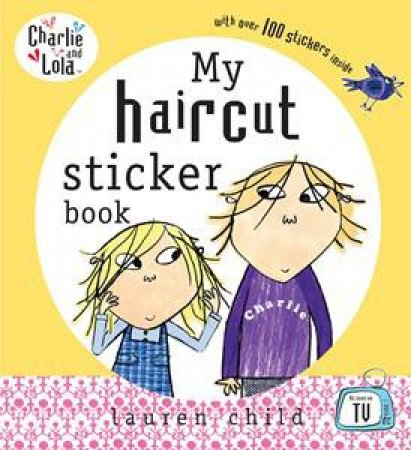 Charlie & Lola: My Haircut Sticker Book by Lauren Child