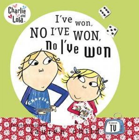 Charlie And Lola: I've Won, No I've Won, No I've Won by Lauren Child