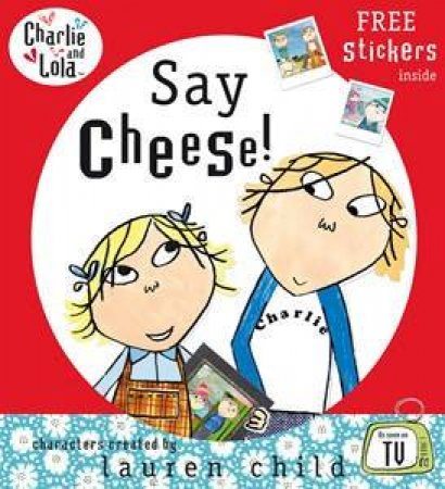 Charlie And Lola: Say Cheese by Lauren Child