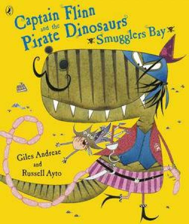 Smugglers Bay!: Captain Flinn And The Pirate Dinosaurs by Giles Andreae