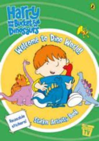 Harry And His Bucket Full of Dinosaurs: Welcome To Dino World Sticker Activity Book by CCI Entertainment