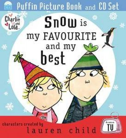 Charlie and Lola: Snow is My Favourite and My Best by Lauren Child