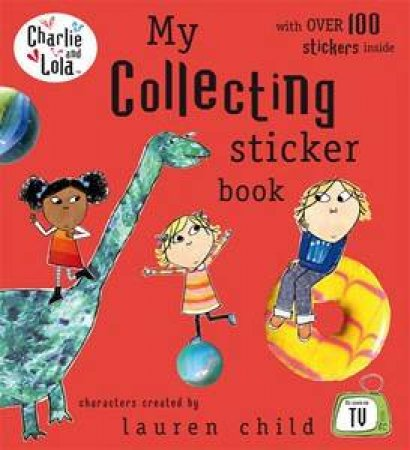 Charlie And Lola: My Collecting Sticker Book by Lauren Child