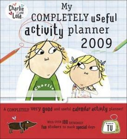 Charlie and Lola: My Completely Useful Activity Planner 2009 by Lauren Child