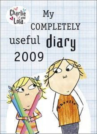 Charlie and Lola: My Completely Useful Diary 2009 by Lauren child