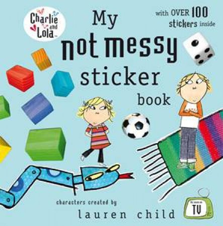 Charlie and Lola: My Not Messy Sticker Book by Lauren Child