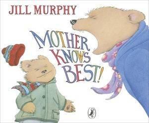 Mother Knows Best by Jill Murphy