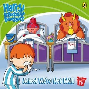 Harry And His Bucket Full Of Dinosaurs: Achoo! We're Not Well by Various