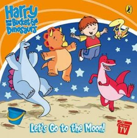 Harry And His Bucket Full Of Dinosaurs: Let's Go To The Moon! Storybook by Various