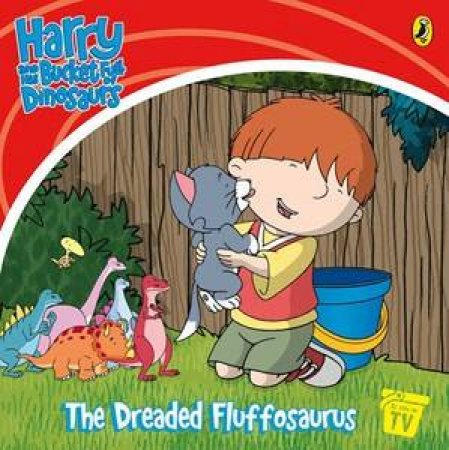Harry And His Bucketful Of Dinosaurs: The Dreaded Fluffosaurus by Various