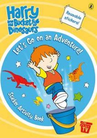 Harry And His Bucket Full Of Dinosaurs: Let's Go On An Adventure Sticker Activity Book by Various