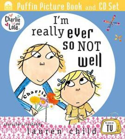 Charlie and Lola: I'm Really Ever So Not Well by Lauren Child