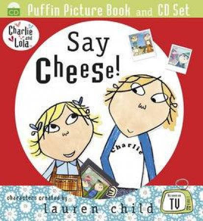 Charlie and Lola: Say Cheese! (Book and CD) by Lauren Child