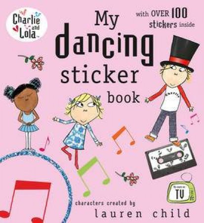 Charlie and Lola: My Dancing Sticker Book by Lauren Child