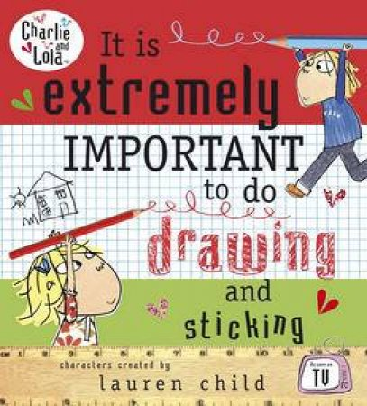 Charlie and Lola: It is Extremely Important to do Drawing and Sticking by Lauren Child
