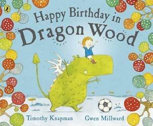 Happy Birthday in Dragon Wood by Timothy Knapman & Gwen Milwood