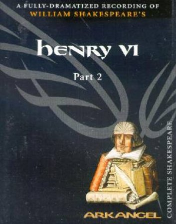 Arkangel: Henry The Sixth Part Two - Cassette by William Shakespeare