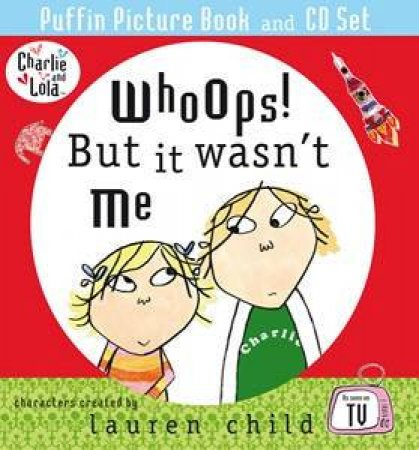 Charlie And Lola: Whoops! But It Wasn't Me by Lauren Child