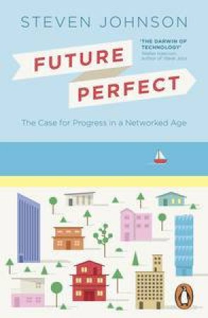 Future Perfect: The Case For Progress In A Networked Age by Flora Johnson