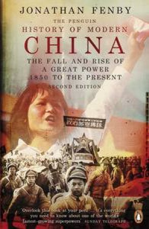 The Penguin History Of Modern China: The Fall And Rise Of A Great Power, 1850 To The Present by Jonathan Fenby