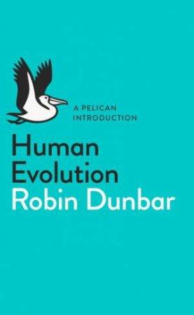 A Pelican Introduction: Human Evolution by Robin Dunbar