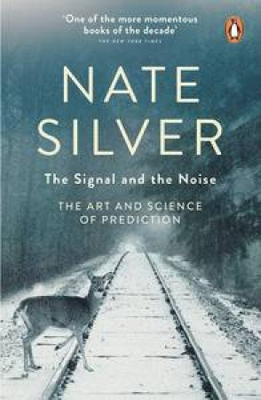 The Signal and the Noise: Why Most Predictions Fail - But Some Succeed by Nate Silver