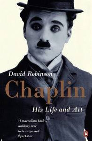 Chaplin: His Life And Art by David Robinson