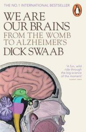 We Are Our Brains: From the Womb to Alzheimer's by Dick Swaab