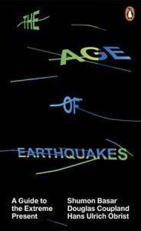 The Age of Earthquakes by Shumon & Coupland Douglas Basar