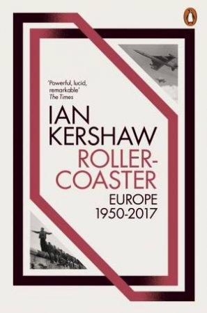 Roller-Coaster: Europe, 1950-2017 by Ian Kershaw
