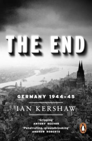The End: Hitler's Germany, 1944-45 by Ian Kershaw
