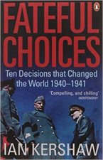 Fateful Choices Ten Decisions That Changed The World 19401941