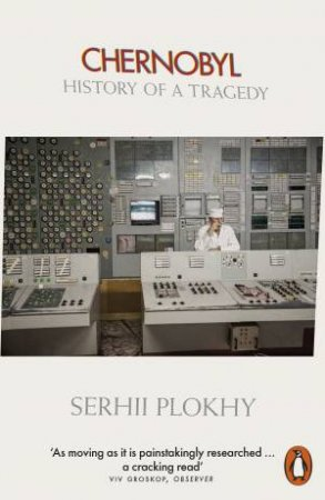 Chernobyl: History Of A Tragedy by Serhii Plokhy