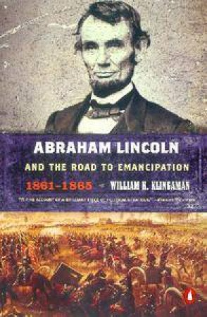 Abraham Lincoln And The Road To Emancipation 1861-1865 by William K Klingaman