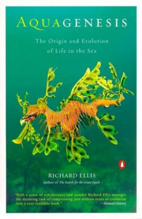 Aquagenesis: The Origin And Evolution Of Life In The Sea by Richard Ellis