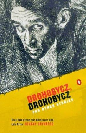 Drohobycz, Drohobycz & Other Stories by Henryk Grynberg