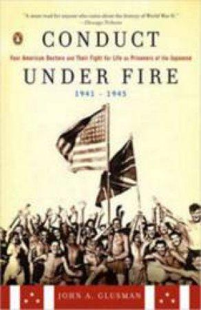 Conduct Under Fire by John A Glusman