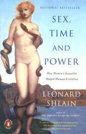Sex, Time & Power: How Women's Sexuality Shaped Human Evolution by Leonard Shlain