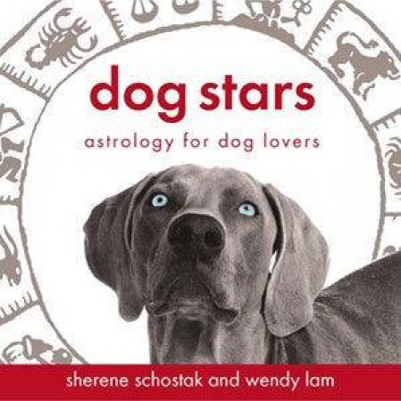 Dog Stars: Astrology For Dog Lovers by Sherene Scholstak & Wendy Ian