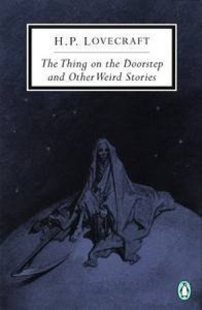 Penguin Classics: The Thing On The Doorstep And Other Weird Stories by H P Lovecraft