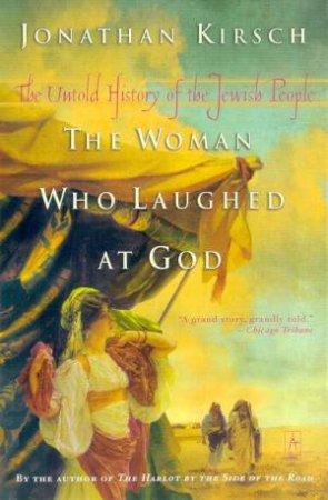 The Woman Who Laughed At God: The Untold History Of The Jewish People by Jonathan Kirsch