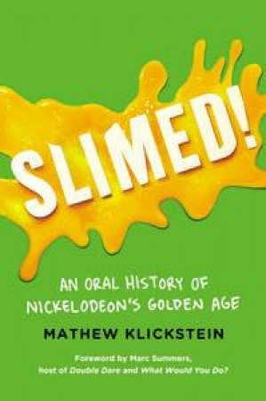 Slimed!: An Oral History of Nickelodeon's Golden Age by Mathew Klickstein