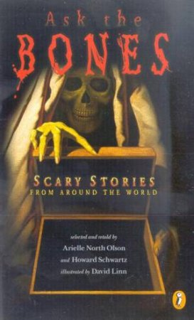 Ask The Bones: Scary Stories From Around The World by Arielle North Olson & Howard Schwartz