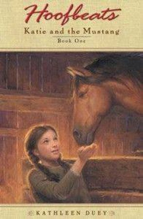 Hoofbeats: Katie And The Mustang Book 1 by Kathleen Duey