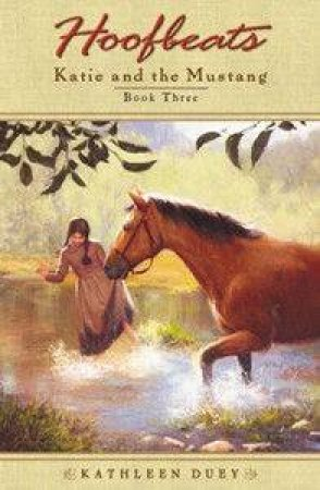 Hoofbeats: Katie And The Mustang Book 3 by Kathleen Duey
