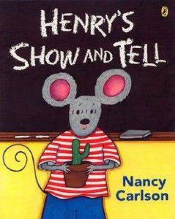 Henry's Show And Tell by Nancy Carlson