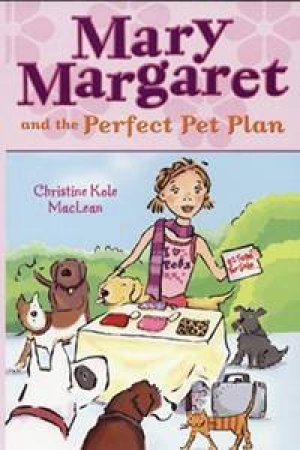 Mary Margaret & The Perfect Pet Plan by Christine Kole Maclean