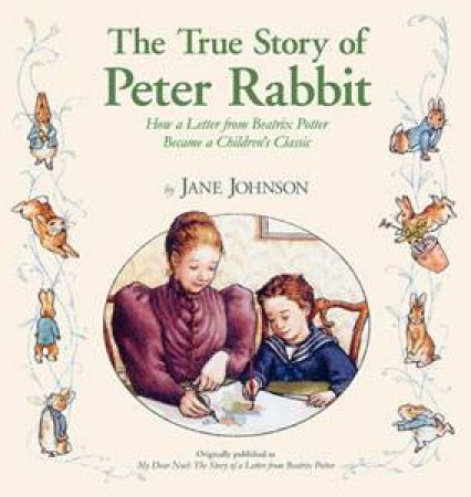 The True Story Of Peter Rabbit: How A Letter From Beatrix Potter Became A Children's Classic by Jane Johnson