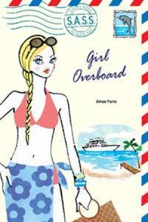 S.A.S.S.: Girl Overboard by Aimee Ferris